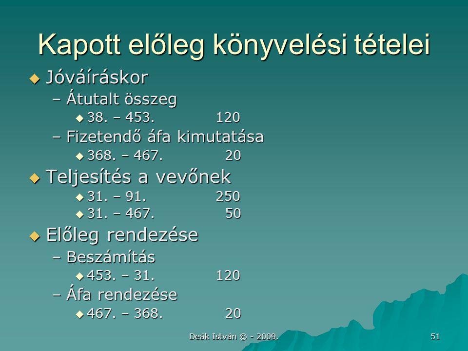 Deák István © - 2009.51 Kapott előleg könyvelési tételei  Jóváíráskor –Átutalt összeg  38.