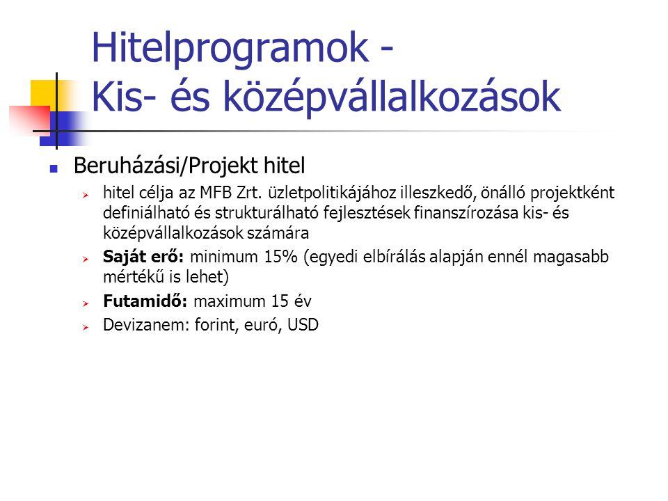 Hitelprogramok - Kis- és középvállalkozások Beruházási/Projekt hitel  hitel célja az MFB Zrt. üzletpolitikájához illeszkedő, önálló projektként defin