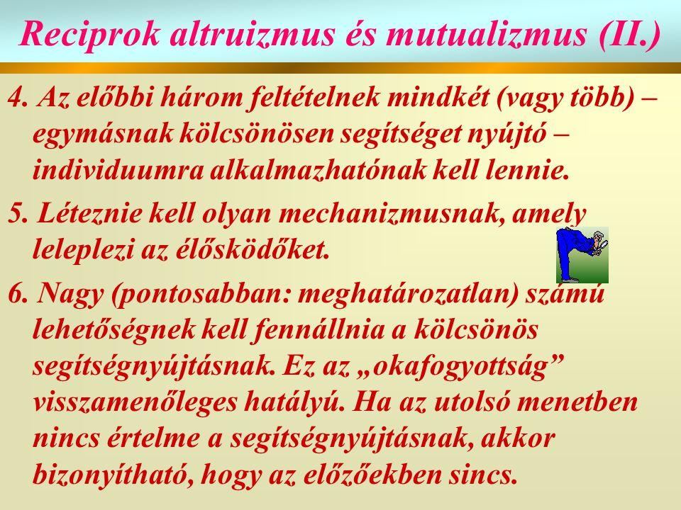 Reciprok altruizmus és mutualizmus (II.) 4. Az előbbi három feltételnek mindkét (vagy több) – egymásnak kölcsönösen segítséget nyújtó – individuumra a