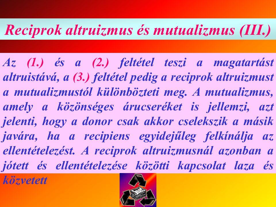 Reciprok altruizmus és mutualizmus (IV.)  Az (5) feltétel eszközt ad az altruista kezébe azok megbüntetésére, akik nem viszonozzák jószívűségét.