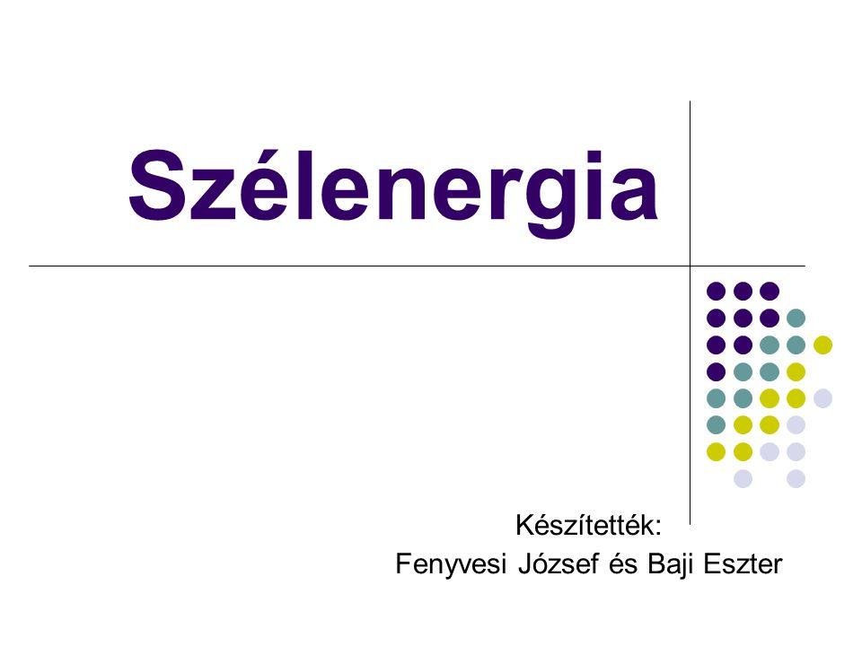 Szélenergia Készítették: Fenyvesi József és Baji Eszter