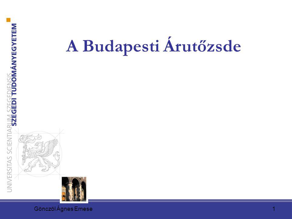 Gönczöl Ágnes Emese1 A Budapesti Árutőzsde