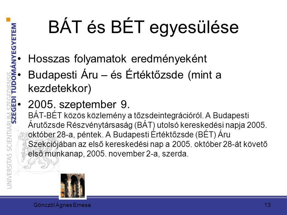 Gönczöl Ágnes Emese13 BÁT és BÉT egyesülése Hosszas folyamatok eredményeként Budapesti Áru – és Értéktőzsde (mint a kezdetekkor) 2005. szeptember 9. B
