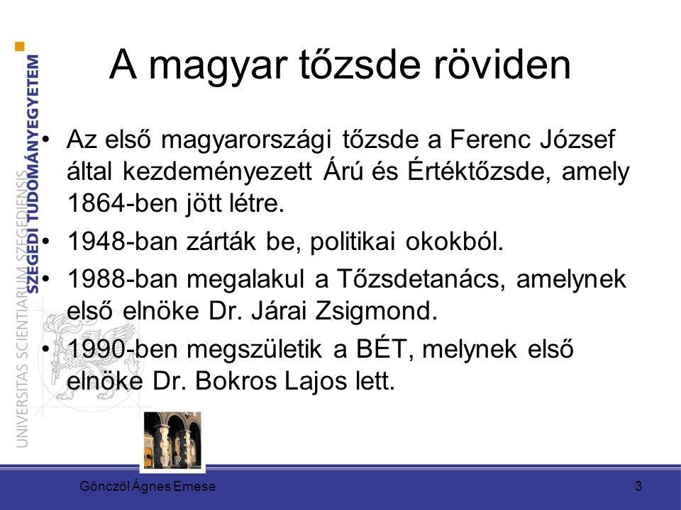 Gönczöl Ágnes Emese3 A magyar tőzsde röviden Az első magyarországi tőzsde a Ferenc József által kezdeményezett Árú és Értéktőzsde, amely 1864-ben jött