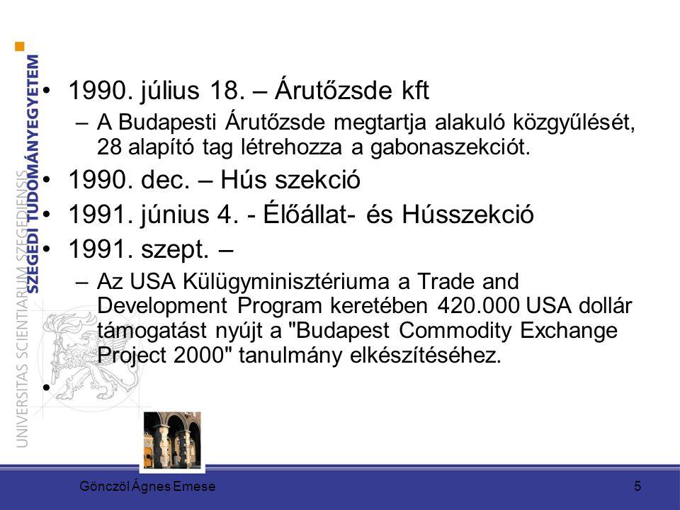 Gönczöl Ágnes Emese5 1990. július 18. – Árutőzsde kft –A Budapesti Árutőzsde megtartja alakuló közgyűlését, 28 alapító tag létrehozza a gabonaszekciót