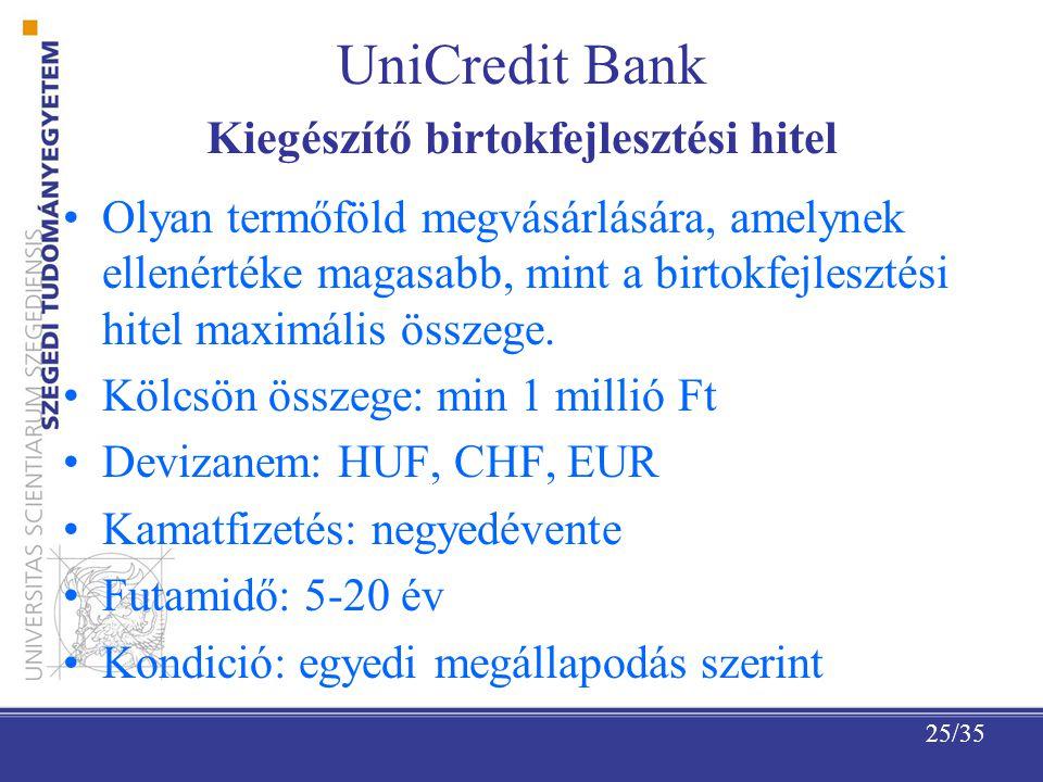 25/35 UniCredit Bank Kiegészítő birtokfejlesztési hitel Olyan termőföld megvásárlására, amelynek ellenértéke magasabb, mint a birtokfejlesztési hitel maximális összege.