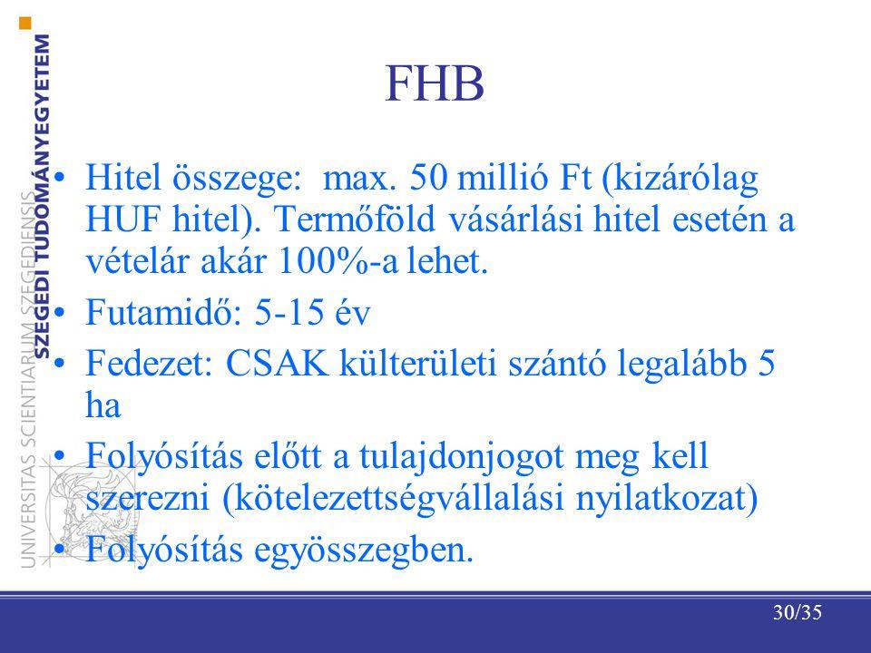 30/35 FHB Hitel összege: max.50 millió Ft (kizárólag HUF hitel).