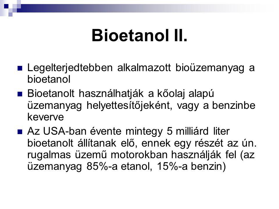 Bioetanol II. Legelterjedtebben alkalmazott bioüzemanyag a bioetanol Bioetanolt használhatják a kőolaj alapú üzemanyag helyettesítőjeként, vagy a benz