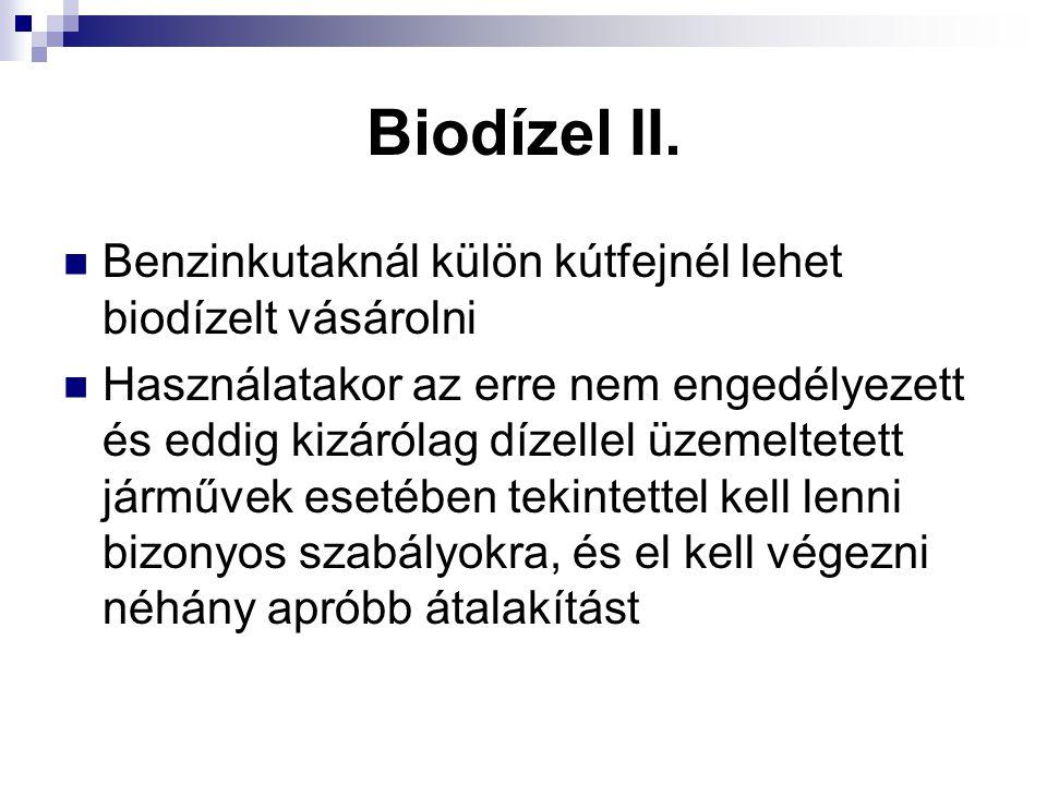 Biodízel II. Benzinkutaknál külön kútfejnél lehet biodízelt vásárolni Használatakor az erre nem engedélyezett és eddig kizárólag dízellel üzemeltetett