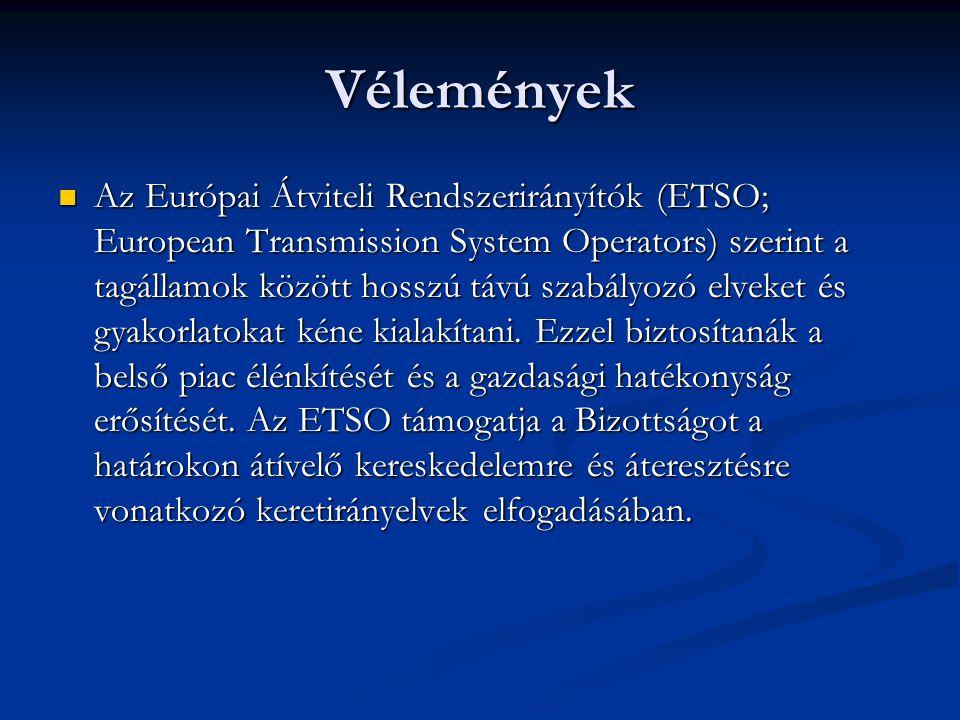Vélemények Az Európai Átviteli Rendszerirányítók (ETSO; European Transmission System Operators) szerint a tagállamok között hosszú távú szabályozó elv