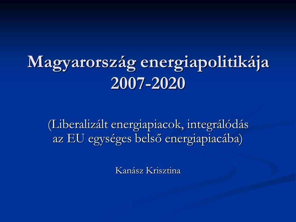 Magyarország energiapolitikája 2007-2020 (Liberalizált energiapiacok, integrálódás az EU egységes belső energiapiacába) Kanász Krisztina