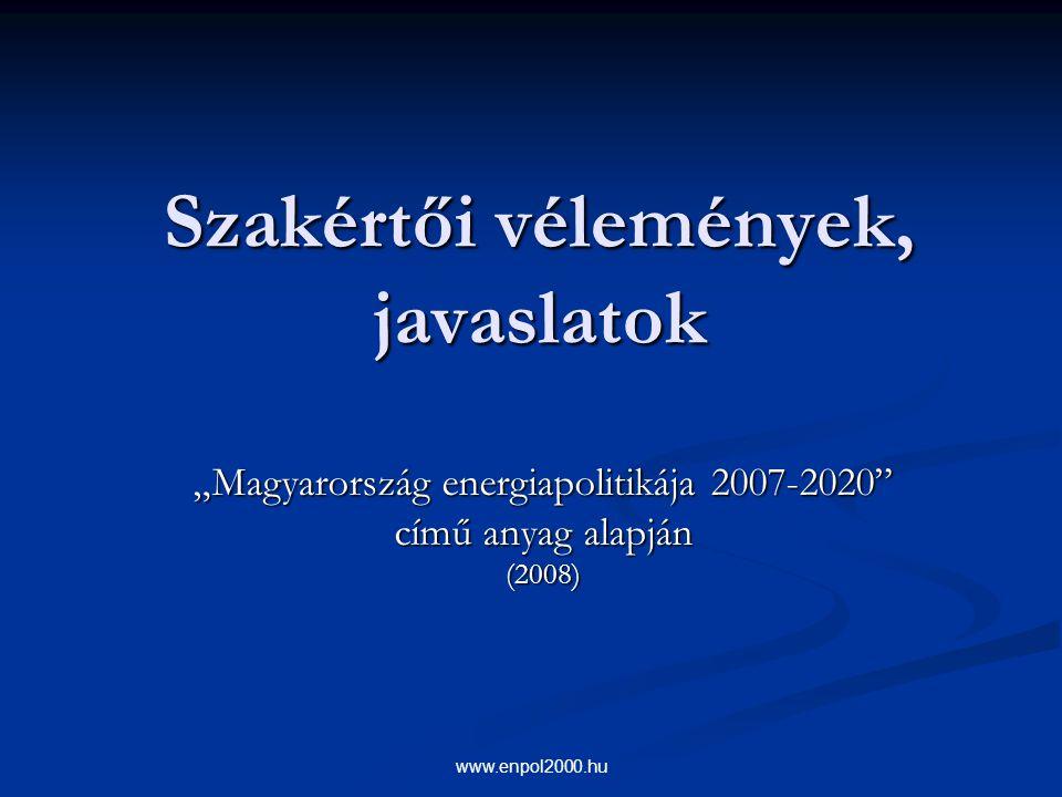 """www.enpol2000.hu Szakértői vélemények, javaslatok """"Magyarország energiapolitikája 2007-2020"""" című anyag alapján (2008)"""