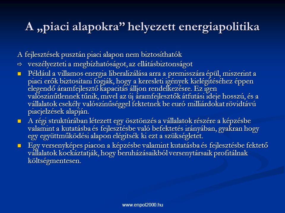 """www.enpol2000.hu A """"piaci alapokra"""" helyezett energiapolitika A fejlesztések pusztán piaci alapon nem biztosíthatók  veszélyezteti a megbízhatóságot,"""