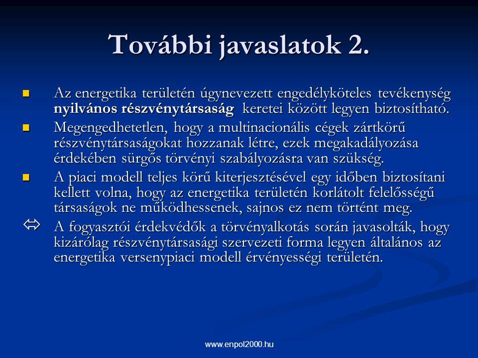 www.enpol2000.hu További javaslatok 2. Az energetika területén úgynevezett engedélyköteles tevékenység nyilvános részvénytársaság keretei között legye