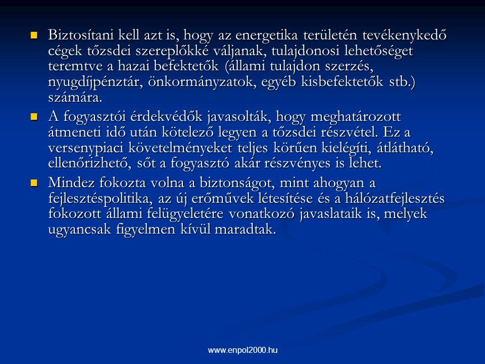 www.enpol2000.hu Biztosítani kell azt is, hogy az energetika területén tevékenykedő cégek tőzsdei szereplőkké váljanak, tulajdonosi lehetőséget teremt