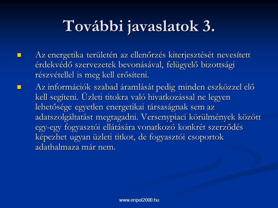 www.enpol2000.hu További javaslatok 3. Az energetika területén az ellenőrzés kiterjesztését nevesített érdekvédő szervezetek bevonásával, felügyelő bi