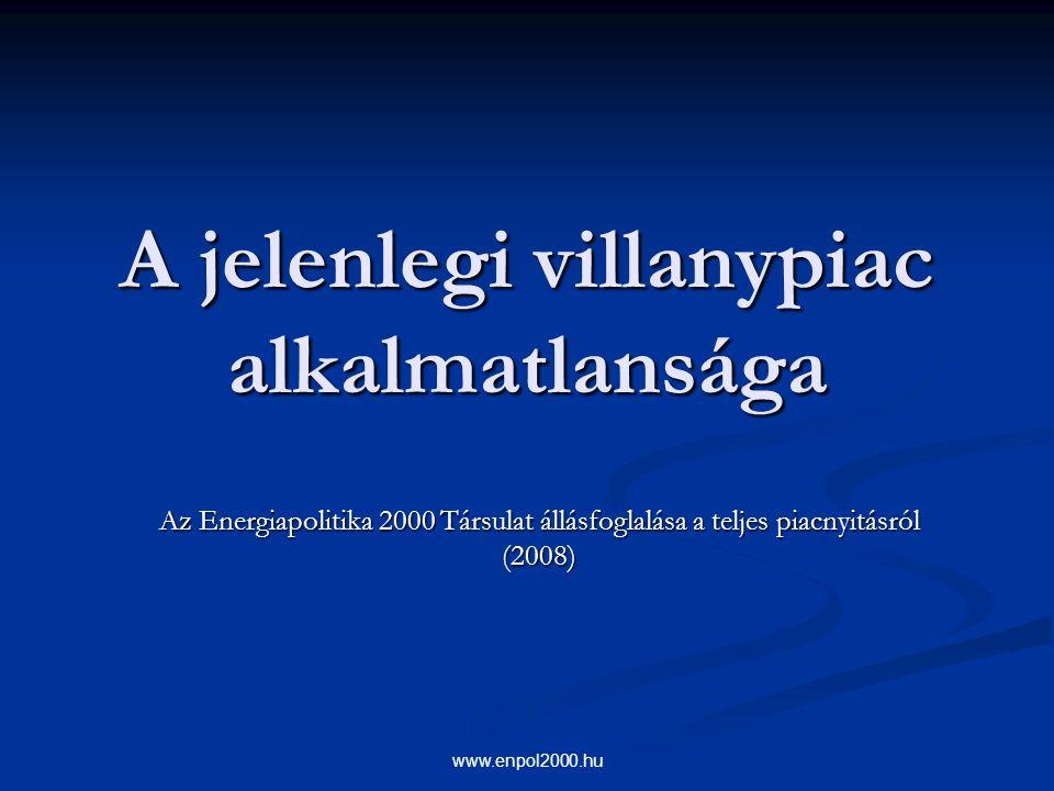 www.enpol2000.hu A jelenlegi villanypiac alkalmatlansága Az Energiapolitika 2000 Társulat állásfoglalása a teljes piacnyitásról (2008)