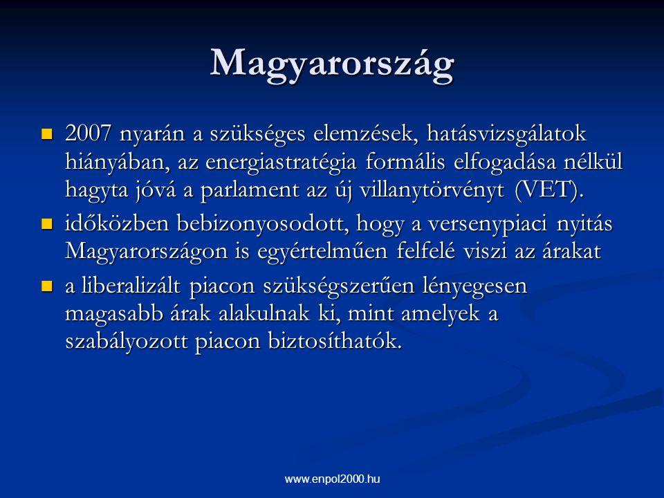 www.enpol2000.hu Magyarország 2007 nyarán a szükséges elemzések, hatásvizsgálatok hiányában, az energiastratégia formális elfogadása nélkül hagyta jóv