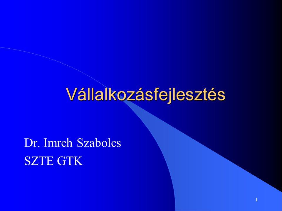 1 Vállalkozásfejlesztés Dr. Imreh Szabolcs SZTE GTK