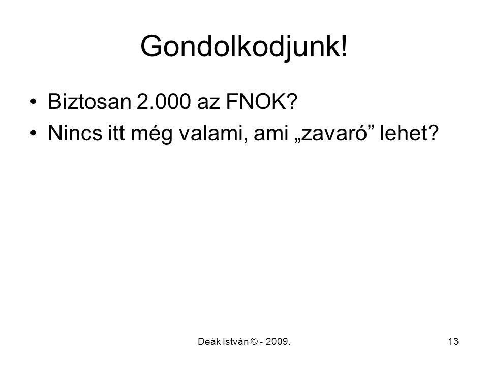 """Deák István © - 2009.13 Gondolkodjunk! Biztosan 2.000 az FNOK? Nincs itt még valami, ami """"zavaró"""" lehet?"""