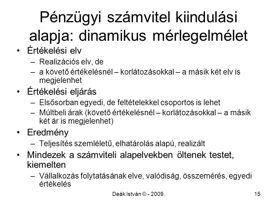 Deák István © - 2009.15 Pénzügyi számvitel kiindulási alapja: dinamikus mérlegelmélet Értékelési elv –Realizációs elv, de –a követő értékelésnél – kor