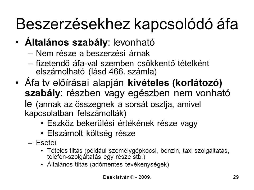 Deák István © - 2009.29 Beszerzésekhez kapcsolódó áfa Általános szabály: levonható –Nem része a beszerzési árnak –fizetendő áfa-val szemben csökkentő