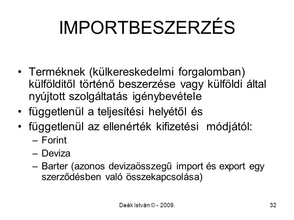 Deák István © - 2009.32 IMPORTBESZERZÉS Terméknek (külkereskedelmi forgalomban) külfölditől történő beszerzése vagy külföldi által nyújtott szolgáltat