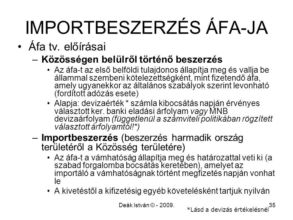 Deák István © - 2009.35 IMPORTBESZERZÉS ÁFA-JA Áfa tv. előírásai –Közösségen belülről történő beszerzés Az áfa-t az első belföldi tulajdonos állapítja