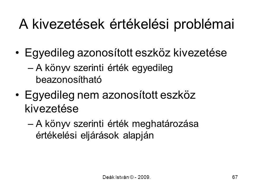 Deák István © - 2009.67 A kivezetések értékelési problémai Egyedileg azonosított eszköz kivezetése –A könyv szerinti érték egyedileg beazonosítható Eg