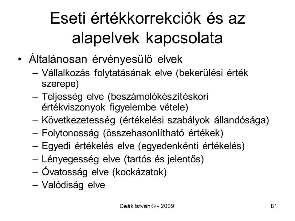 Deák István © - 2009.81 Eseti értékkorrekciók és az alapelvek kapcsolata Általánosan érvényesülő elvek –Vállalkozás folytatásának elve (bekerülési ért