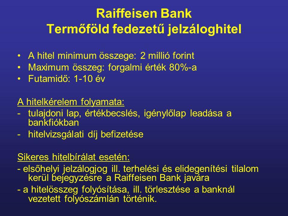 Raiffeisen Bank Termőföld fedezetű jelzáloghitel A hitel minimum összege: 2 millió forint Maximum összeg: forgalmi érték 80%-a Futamidő: 1-10 év A hit