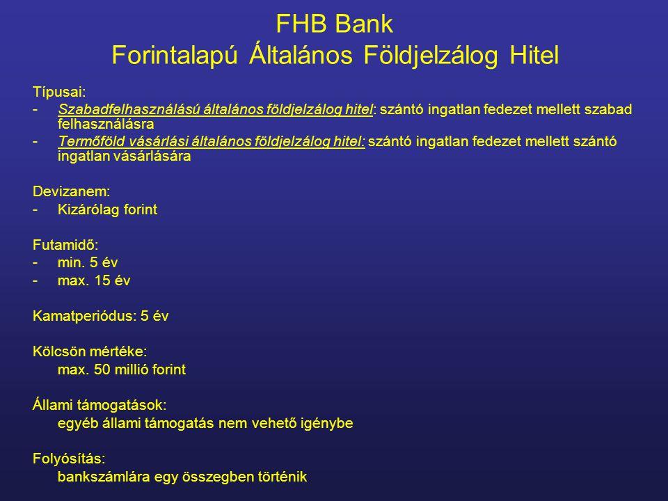 FHB Bank Forintalapú Általános Földjelzálog Hitel Típusai: -Szabadfelhasználású általános földjelzálog hitel: szántó ingatlan fedezet mellett szabad f