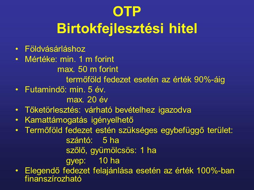 OTP Birtokfejlesztési hitel Földvásárláshoz Mértéke: min. 1 m forint max. 50 m forint termőföld fedezet esetén az érték 90%-áig Futamindő: min. 5 év.
