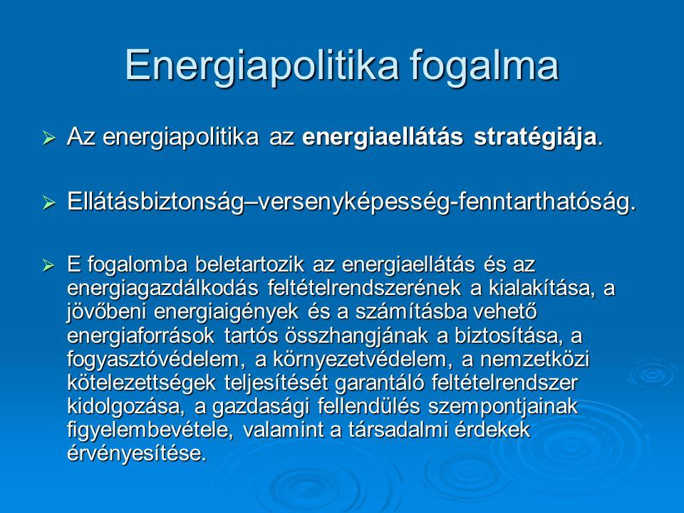 Az energiapolitika környezete  Az energiapolitika a gazdaságpolitikával szorosan összefügg.
