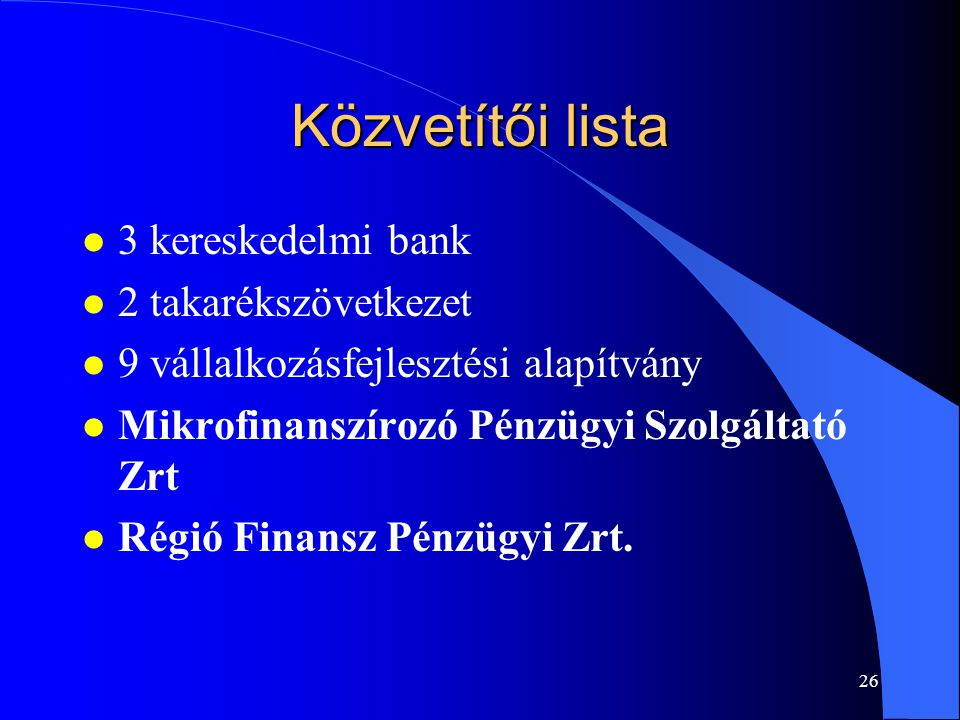 25 Közvetítők l Az EU előírásokkal összhangban ezeket a refinanszírozási forrásokat a pénzügyi közvetítők előre meghatározott mértékben kötelesek a saját forrásaikkal kiegészíteni.
