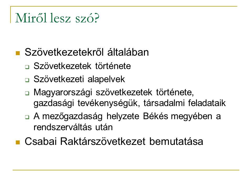 Miről lesz szó? Szövetkezetekről általában  Szövetkezetek története  Szövetkezeti alapelvek  Magyarországi szövetkezetek története, gazdasági tevék