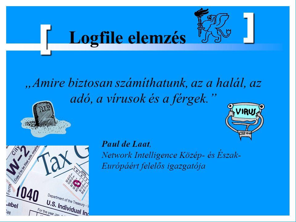 """""""Amire biztosan számíthatunk, az a halál, az adó, a vírusok és a férgek."""" Logfile elemzés [ ] Paul de Laat, Network Intelligence Közép- és Észak- Euró"""