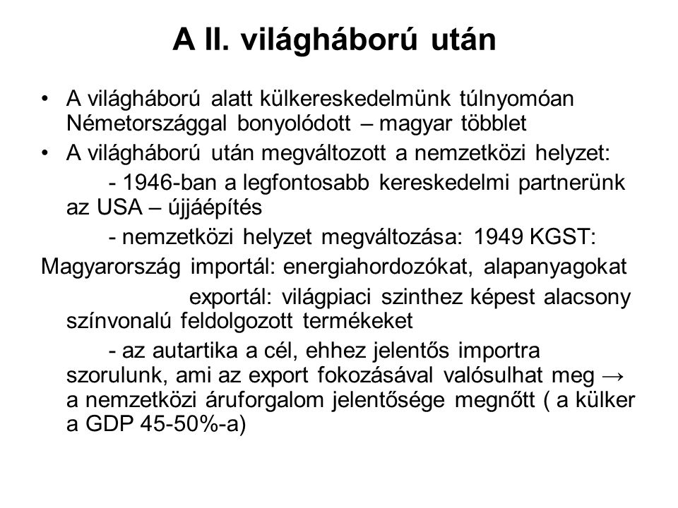 A II. világháború után A világháború alatt külkereskedelmünk túlnyomóan Németországgal bonyolódott – magyar többlet A világháború után megváltozott a