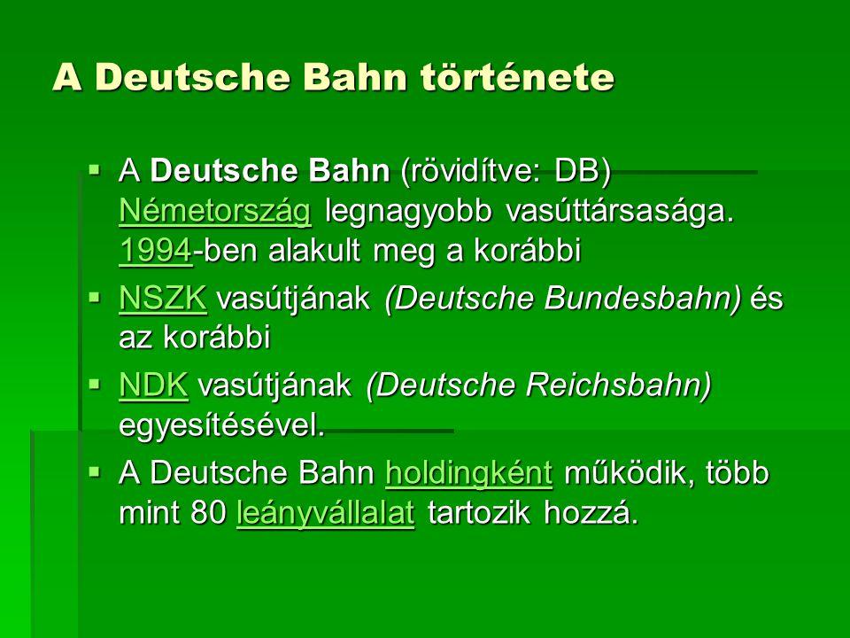 A Deutsche Bahn története  A Deutsche Bahn (rövidítve: DB) Németország legnagyobb vasúttársasága. 1994-ben alakult meg a korábbi Németország 1994 Ném