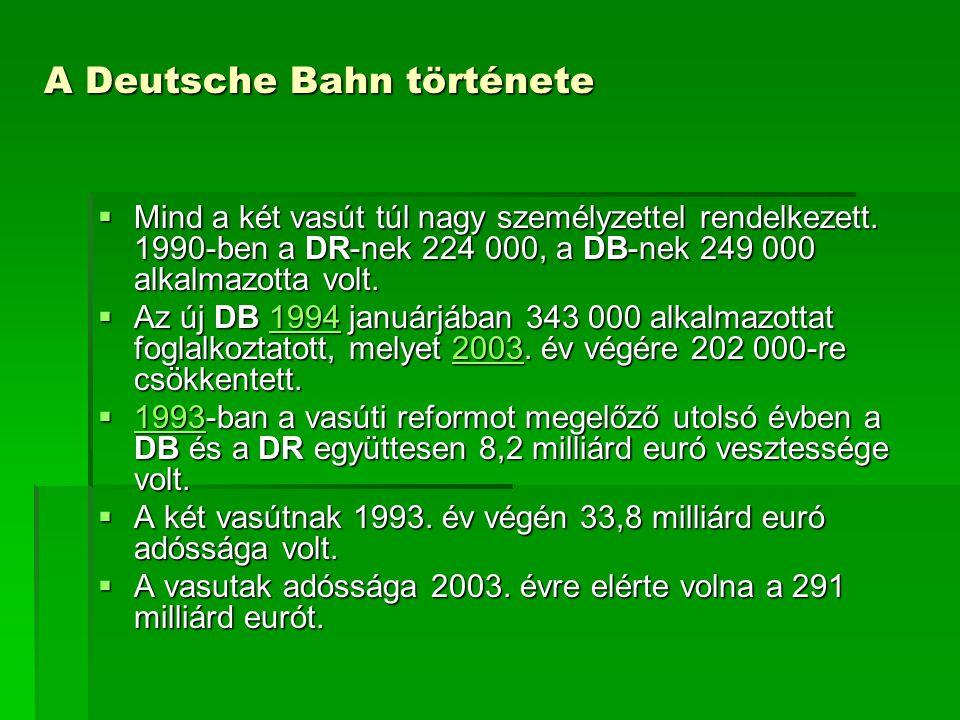 A Deutsche Bahn története  Mind a két vasút túl nagy személyzettel rendelkezett. 1990-ben a DR-nek 224 000, a DB-nek 249 000 alkalmazotta volt.  Az