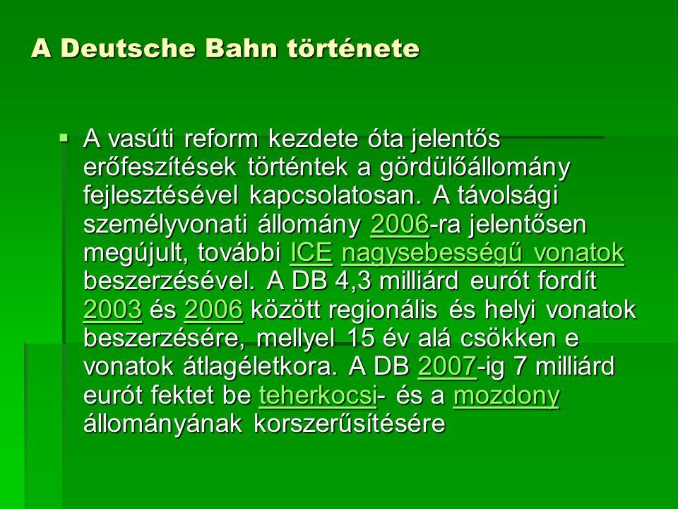 A Deutsche Bahn története  A vasúti reform kezdete óta jelentős erőfeszítések történtek a gördülőállomány fejlesztésével kapcsolatosan. A távolsági s