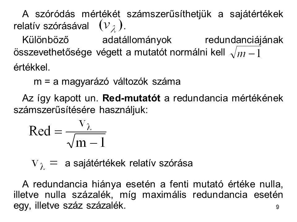 9 A szóródás mértékét számszerűsíthetjük a sajátértékek relatív szórásával. Különböző adatállományok redundanciájának összevethetősége végett a mutató