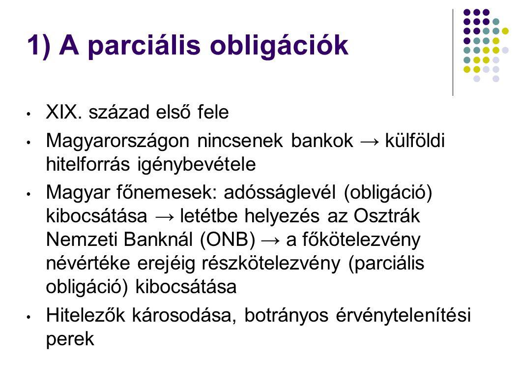 1) A parciális obligációk XIX. század első fele Magyarországon nincsenek bankok → külföldi hitelforrás igénybevétele Magyar főnemesek: adósságlevél (o