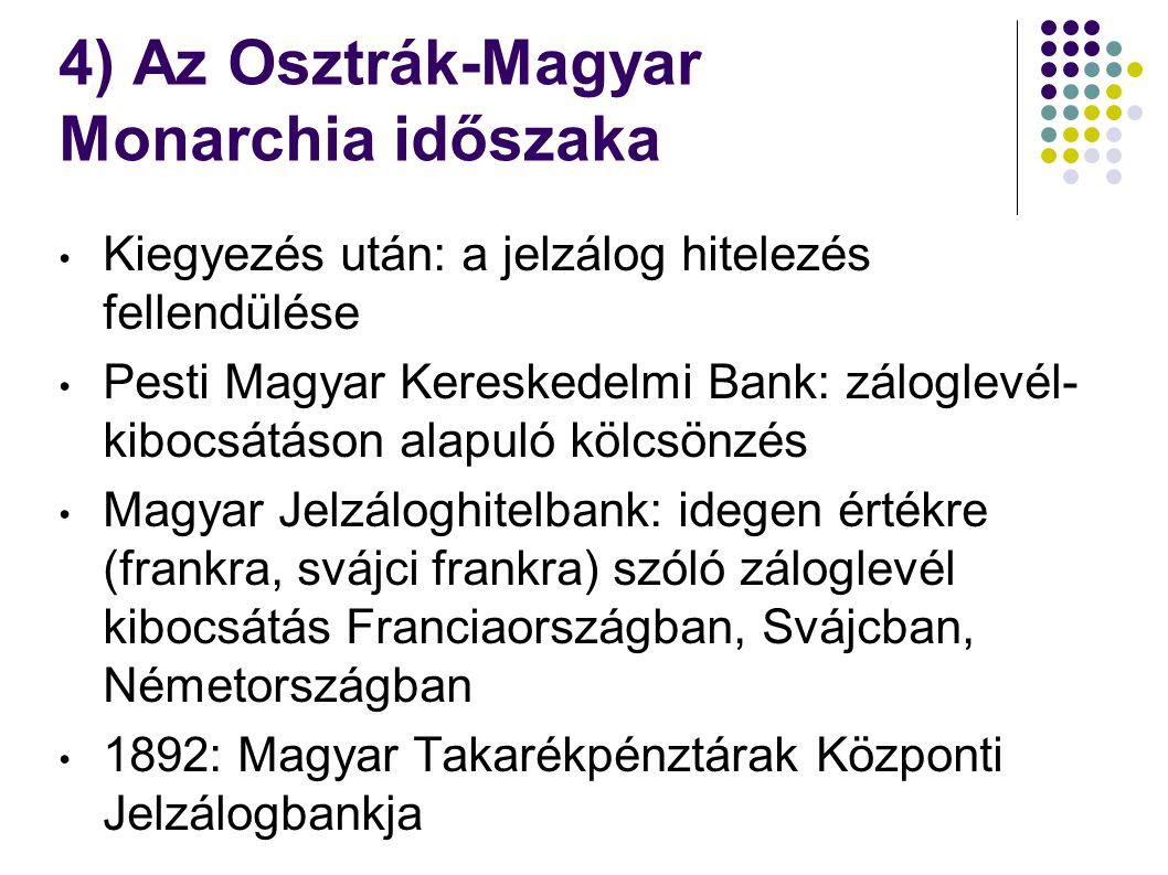4) Az Osztrák-Magyar Monarchia időszaka Kiegyezés után: a jelzálog hitelezés fellendülése Pesti Magyar Kereskedelmi Bank: záloglevél- kibocsátáson ala