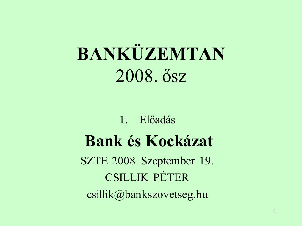1 BANKÜZEMTAN 2008. ősz 1.Előadás Bank és Kockázat SZTE 2008. Szeptember 19. CSILLIK PÉTER csillik@bankszovetseg.hu