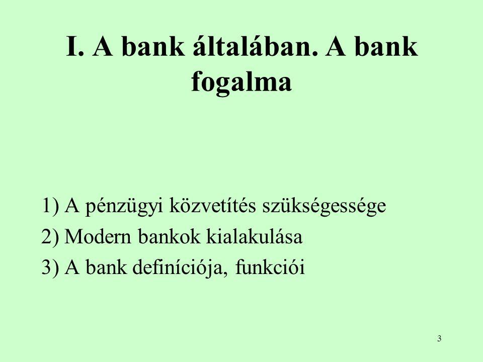 3 I. A bank általában. A bank fogalma 1) A pénzügyi közvetítés szükségessége 2) Modern bankok kialakulása 3) A bank definíciója, funkciói