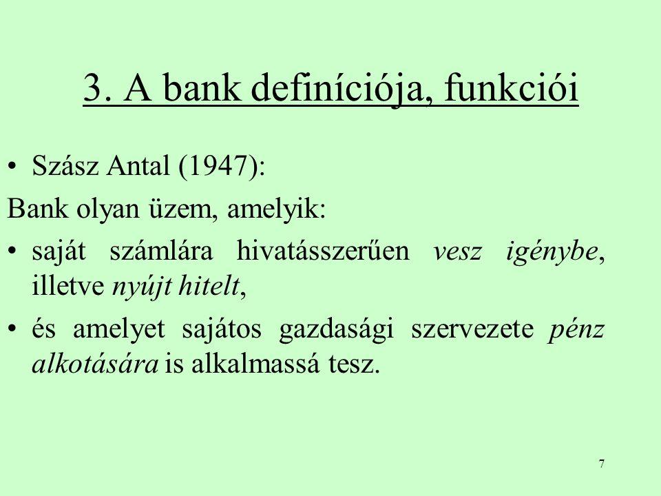 7 3. A bank definíciója, funkciói Szász Antal (1947): Bank olyan üzem, amelyik: saját számlára hivatásszerűen vesz igénybe, illetve nyújt hitelt, és a
