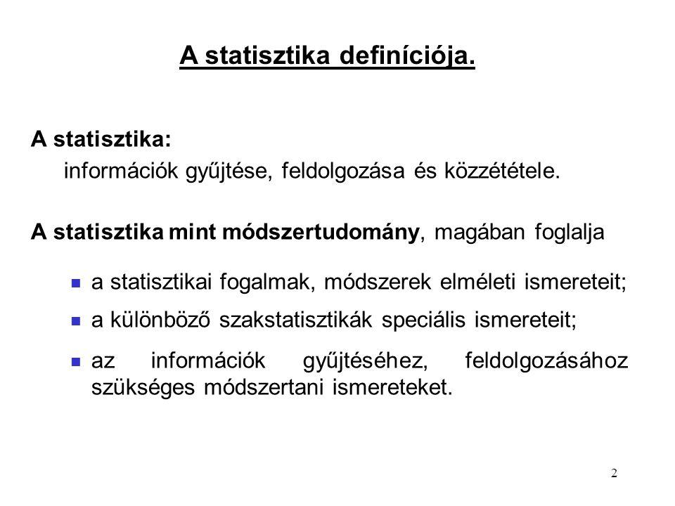 2 A statisztika: információk gyűjtése, feldolgozása és közzététele. A statisztika mint módszertudomány, magában foglalja a statisztikai fogalmak, móds