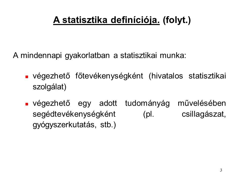 3 A mindennapi gyakorlatban a statisztikai munka: végezhető főtevékenységként (hivatalos statisztikai szolgálat) végezhető egy adott tudományág művelésében segédtevékenységként (pl.