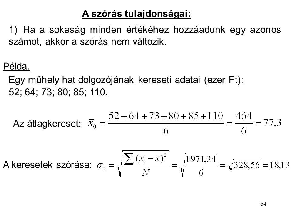 64 1)Ha a sokaság minden értékéhez hozzáadunk egy azonos számot, akkor a szórás nem változik.